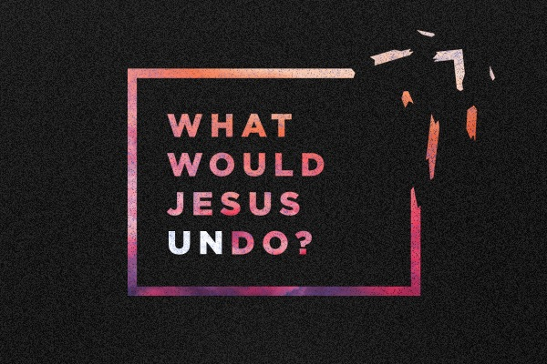 What Would Jesus Undo?